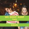 Keon - We Dont Sleep Two