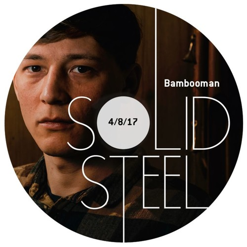 Solid Steel Radio Show 4/8/2017 Hour 1 - Bambooman