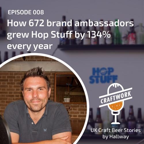 E008 - How 672 brand ambassadors made Hop Stuff grow 134% every year.