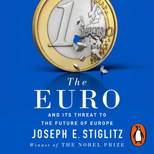 ac00a1fc5 The Euro by Joseph E. Stiglitz (Audiobook Extract) Read by Mike Fitzpatrick  by Penguin Books UK | Free Listening on SoundCloud
