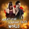 Murat Uyar feat. Semiramis Talita - World (Extended Mix).mp3