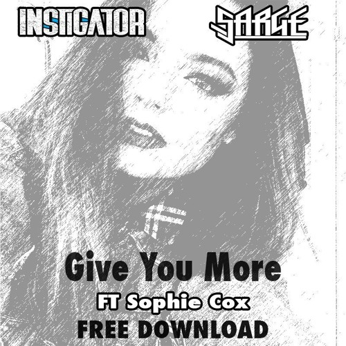 Instigator & Sarge - Give You More ft Sophie Cox (FREE DOWNLOAD)