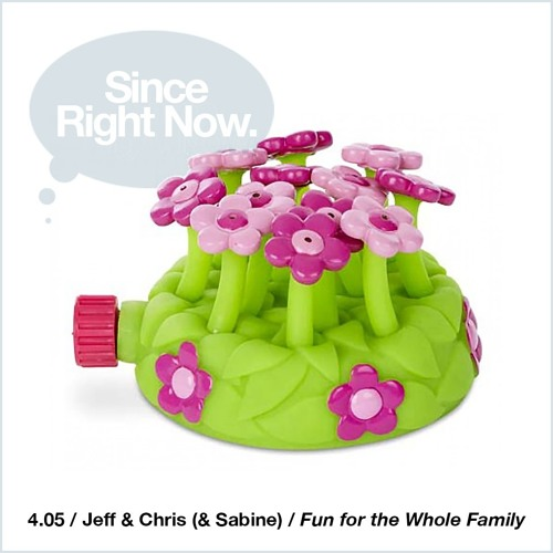 4.05 / Jeff & Chris (& Sabine) / Fun for the Whole Family