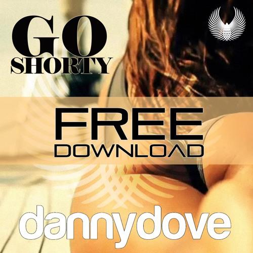 Danny Dove - Go Shorty (BUY = FREE DOWNLOAD)