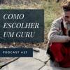 Como Escolher Um Guru - Podcast #27