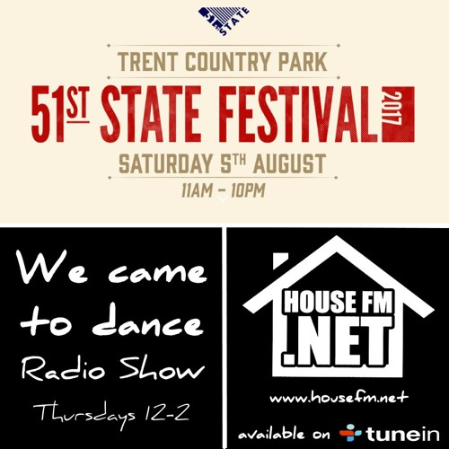 51st State Festival Special - The We Came To Dance Radio Show - 3rd August 2017