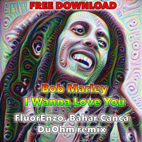 Bob Marley - I Wanna Love You (FluorEnzo, Bahar Canca, DuOhm Remix)