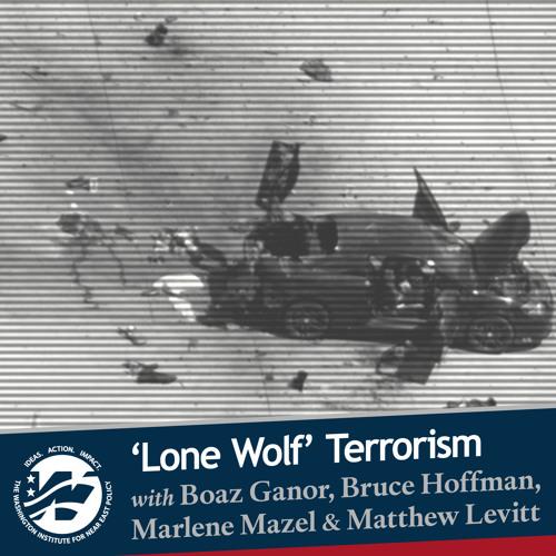 'Lone Wolf' Terrorism with  Boaz Ganor, Bruce Hoffman, Marlene Mazel, and Matthew Levitt