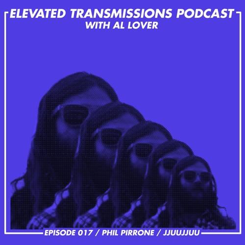 Elevated Transmissions Podcast 017 - Phil Pirrone / JJUUJJUU / Desert Daze