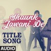 Shaunk Jawani De By Hardeep Singh Mp3 Song Download