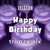 [Trap] Happy Birthday (Zelgeon Remix)