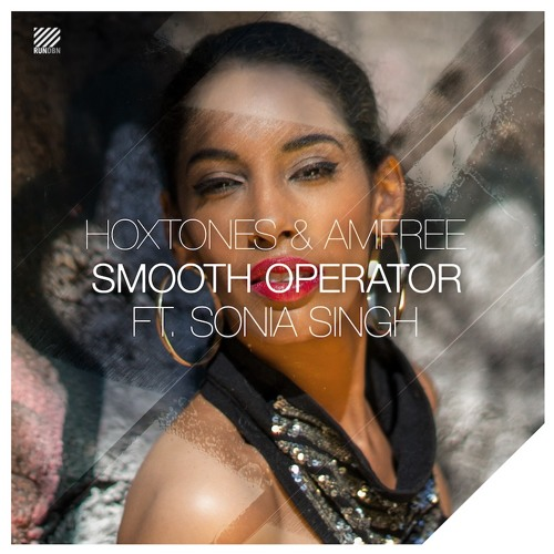Hoxtones & Amfree ft. Sonia Singh - Smooth Operator (Hoxtones Remix)