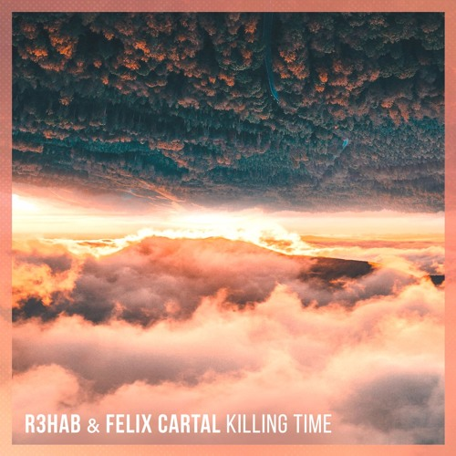 R3HAB & Felix Cartal Killing Time