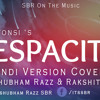 Despacito - (hindi Version )- By Shubham Razz and Rakshit Raj