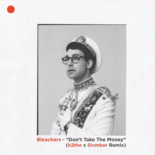 Bleachers - Don't Take The Money (h2the x Slvmber Remix)