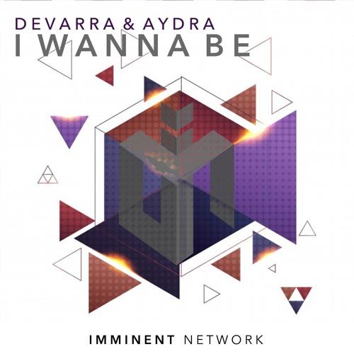Devarra & Aydra - I Wanna Be (Free Download)