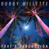 Bobby Millette - Thats Percussion