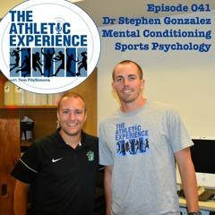 041 - Dr. Stephen Gonzalez - Mental Conditioning - Sports Psychology