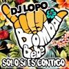 Bombai Ft Bebe -Solo Si Es Contigo (DJLOPO 2017 REMIX)