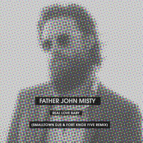 Father John Misty - Real Love Baby (Smalltown DJs & Fort Knox Five  Remix) by Smalltown DJs Remixes on SoundCloud - Hear the world's sounds