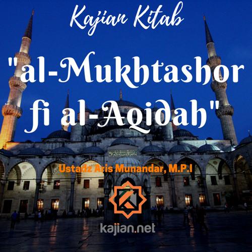 Kajian Kitab: Al-Mukhtashor fi al-Aqidah - Ustadz Aris Munandar, M.P.I