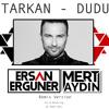 Tarkan - Dudu (Ersan Ergüner & Mert Aydın Remix)