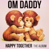 OM Daddy - Happy Together - 128K - Preview *Coming soon at dance music stores everywhere*