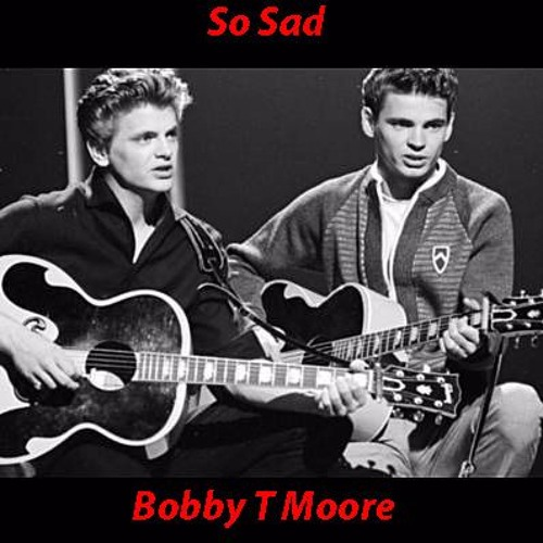 So Sad - Everly Brothers cover by Bobby T Moore