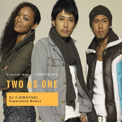 Crystal Kay × CHEMISTRY - Two As One (DJ T.HIROYUKI Esperanza Remix)