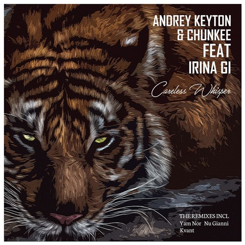 Andrey Keyton, Chunkee Feat. Irinia GI - Careless Whisper  Ep | ★OUT NOW★