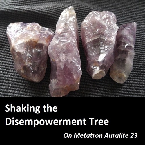 Shaking the Disempowerment Tree: On Metatron Auralite 23s