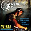 #083 Deep, Tech & True House Music Podcast By Pasha Like