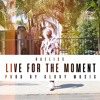 """""""Live For The Moment""""- Raeliss"""