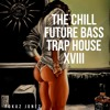 The Chill Future Bass Trap House XVIII