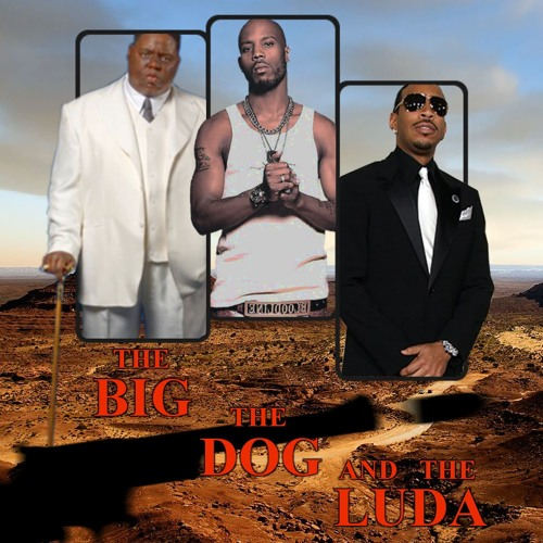 THE BIG, THE DOG AND THE LUDA