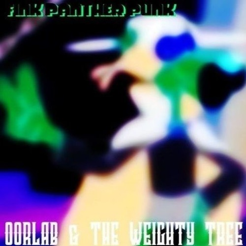 Fink Panther Punk - Oorlab & The Weighty Tree