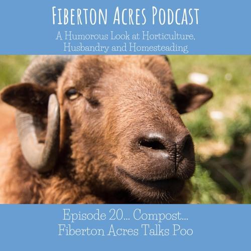 Episode 20 - Compost - AKA Fiberton Acres Talks Poo