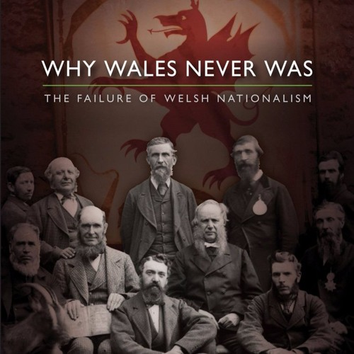 30. Why Wales Never Was: The Failure of Welsh Nationalism feat Simon Brooks