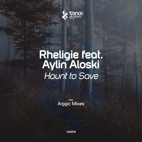 Rheligie feat. Aylin Aloski - Haunt to Save (Arggic Remix)