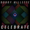 Bobby Millette - Celebrate
