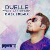 Duelle - Your Addiction ( OMER J Remix )   OMER J MUSIC   MUSIC WORLD MW