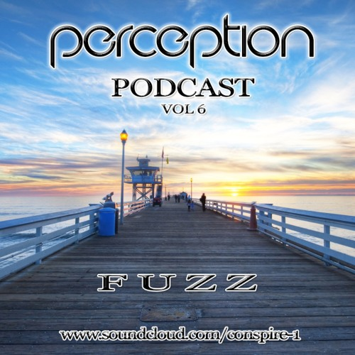 Fuzz - Perception Podcast - VOL 6