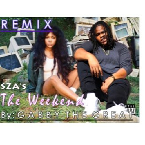 The Weekend by SZA :: REMIX by Gabby The Great