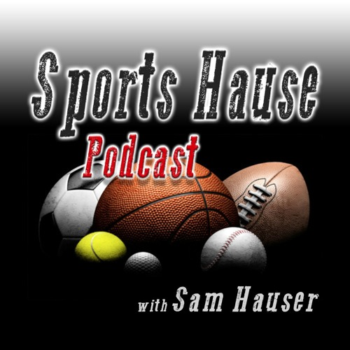 Sports Hause Podcast Episode #48- 08 06 17