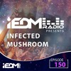 iEDM Radio Episode 150: Infected Mushroom
