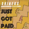 SHINERS - Just Got Paid