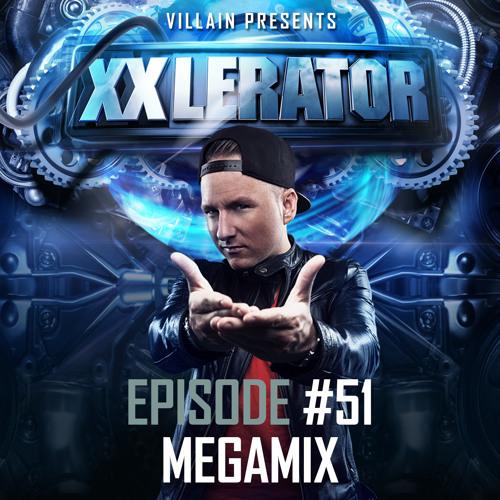 Villain presents XXlerator - Episode #51 - Megamix