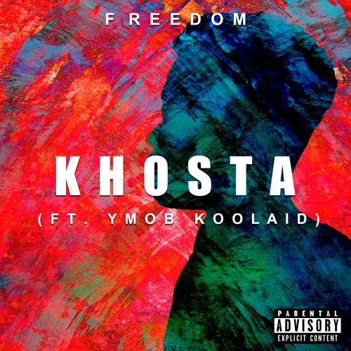 Khosta - Freedom Ft YMOB Koolaid