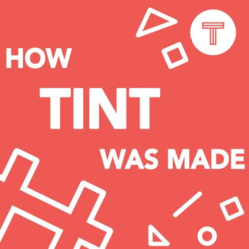 How TINT Was Made