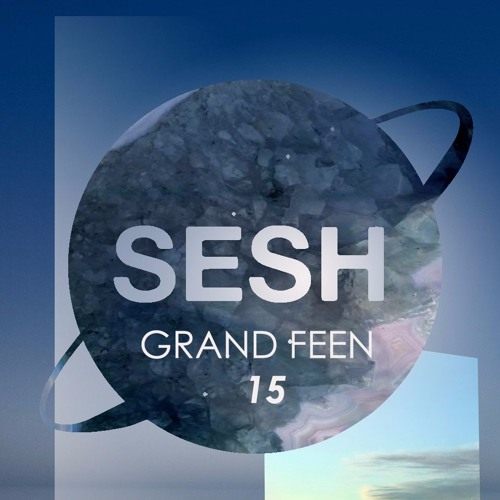 SESH FM Mix 15 - Grand Feen